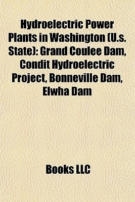 Hydroelectric Power Plants in Washington (U.S. State) - Grand Coulee Dam, Condit Hydroelectric Project, Bonneville Dam, Elwha...