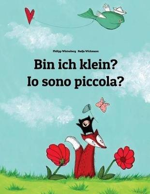 Bin Ich Klein? IO Sono Piccola?: Kinderbuch Deutsch-Italienisch (Zweisprachig/Bilingual) (German, Paperback): Philipp Winterberg