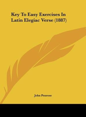 Key to Easy Exercises in Latin Elegiac Verse (1887) (Hardcover): John Penrose