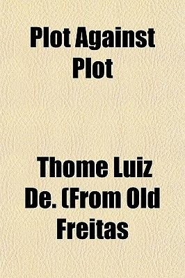 Plot Against Plot (Paperback): Thome Luiz De Freitas, Thome Luiz De (from Old Freitas