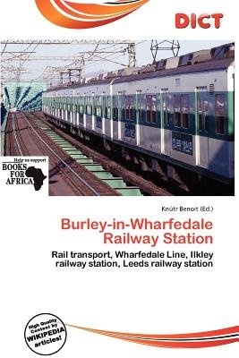 Burley-In-Wharfedale Railway Station (Paperback): Knutr Benoit