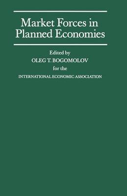 Market Forces in Planned Economies - Proceedings of a Conference Held by the International Economic Association in Moscow, USSR...