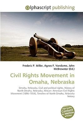 Civil Rights Movement in Omaha, Nebraska (Paperback): Frederic P. Miller, Agnes F. Vandome, John McBrewster