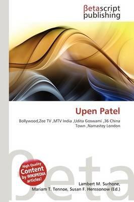 Upen Patel (Paperback): Lambert M. Surhone, Mariam T. Tennoe, Susan F. Henssonow