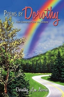 Poems by Dorothy - From Somewhere Over the Rainbow (Paperback): Dorothy Lee Norris