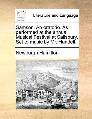 Samson. an Oratorio. as Performed at the Annual Musical Festival at Salisbury. Set to Music by Mr. Handell. (Paperback):...