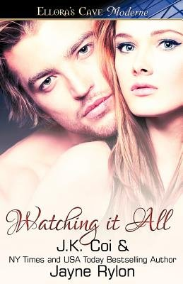 Watching It All (Paperback): J.K. Coi, Jayne Rylon