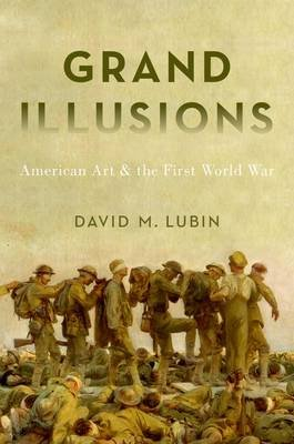Grand Illusions - American Art and the First World War (Hardcover): David Lubin
