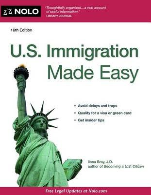 U.S. Immigration Made Easy (Paperback, 16th ed.): Ilona Bray