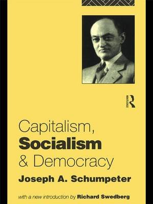 Capitalism, Socialism and Democracy (Hardcover): Joseph A. Schumpeter