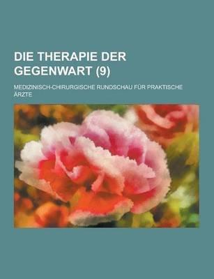Die Therapie Der Gegenwart; Medizinisch-Chirurgische Rundschau Fur Praktische Arzte (9 ) (English, German, Paperback): Anonymous