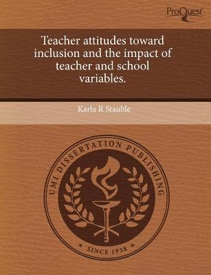 Teacher Attitudes Toward Inclusion and the Impact of Teacher and School Variables (Paperback): Karla R Stauble