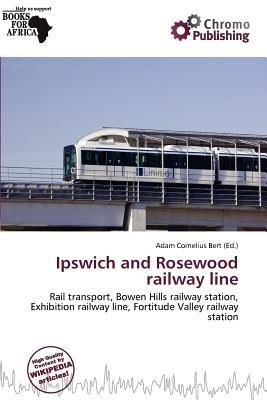 Ipswich and Rosewood Railway Line (Paperback): Adam Cornelius Bert