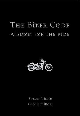 The Biker Code - Wisdom for the Ride (Electronic book text): Stuart Miller, Geoffrey Moss
