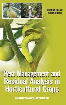Pest Management and Residual Analysis in Horticultural Crops (Hardcover): Gulati Rachna, Beena Kumari