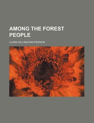 Among the Forest People (Paperback): Clara Dillingham Pierson