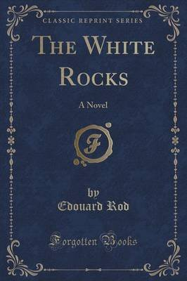 The White Rocks - A Novel (Classic Reprint) (Paperback): Edouard Rod