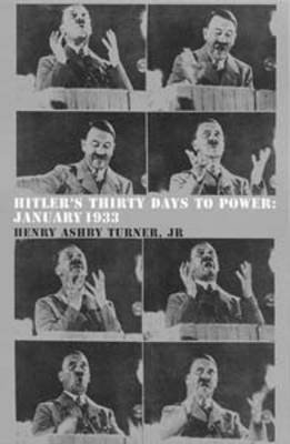 Hitler's Thirty Days to Power - January 1933 (Paperback, New edition): Henry Ashby Turner