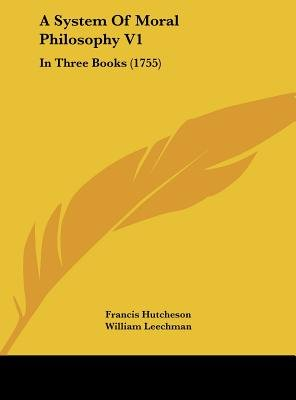 A System of Moral Philosophy V1 - In Three Books (1755) (Hardcover): Francis Hutcheson
