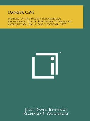 Danger Cave - Memoirs of the Society for American Archaeology, No. 14, Supplement to American Antiquity, V23, No. 2, Part 2,...