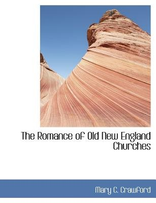 The Romance of Old New England Churches (Large print, Paperback, large type edition): Mary C Crawford