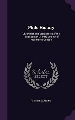 Philo History - Chronicles and Biographies of the Philosophian Literary Society of McKendree College (Hardcover): Chester...