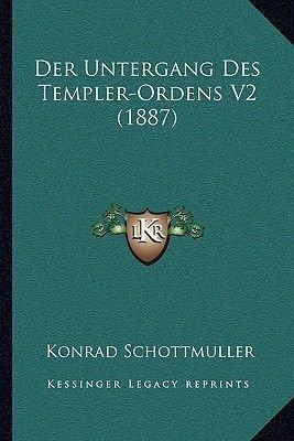 Der Untergang Des Templer-Ordens V2 (1887) (German, Paperback): Konrad Schottmuller