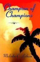 The Champion of Champions (Paperback): Malcolm C. Latham