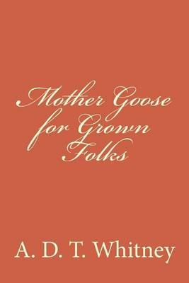 Mother Goose for Grown Folks (Paperback): A D T Whitney