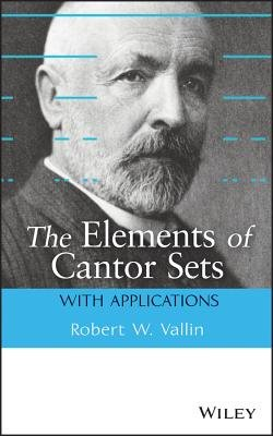 The Elements of Cantor Sets - with Applications (Hardcover): Robert W. Vallin