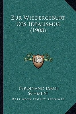 Zur Wiedergeburt Des Idealismus (1908) (German, Paperback): Ferdinand Jakob Schmidt