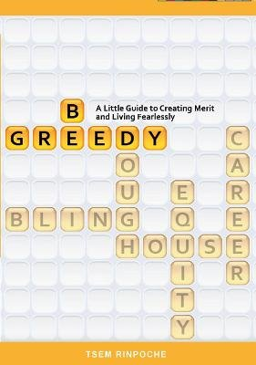 Be Greedy - A Little Guide to Craeting Merit & Living Fearlessly (Electronic book text): Tsem Rinpoche
