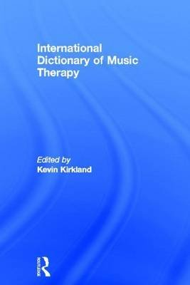International Dictionary of Music Therapy (Electronic book text): Kevin Kirkland
