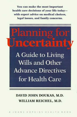 Planning for Uncertainty - A Guide to Living Wills and Other Advance Directives for Health Care (Paperback): David John Doukas,...