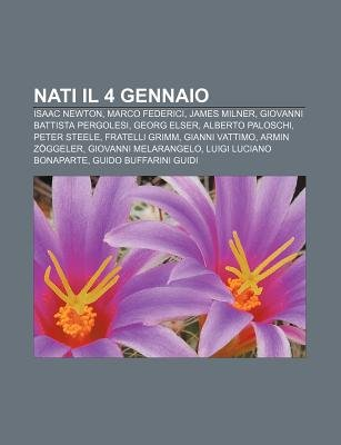 Nati Il 4 Gennaio - Isaac Newton, Marco Federici, James Milner, Giovanni Battista Pergolesi, Georg Elser, Alberto Paloschi,...
