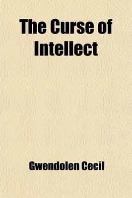 The Curse of Intellect (Paperback): Gwendolen Cecil, Lady Gwendolen Cecil