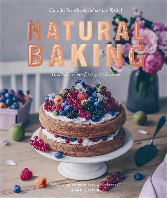 Natural Baking - Healthier Recipes for a Guilt-Free Treat (Hardcover): Carolin Strothe, Sebastian Keitel