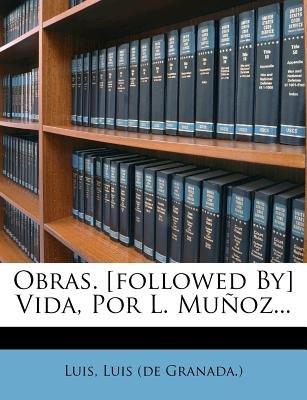 Obras. [Followed By] Vida, Por L. Munoz... (Spanish, Paperback): Luis, Luis De Granada