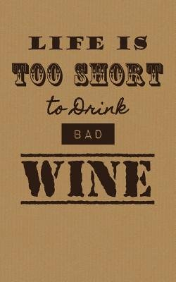 Life Is Too Short to Drink Bad Wine - Wine Tasting Journal / Diary / Notebook for Wine Lovers (Paperback): Sipswirlswallow