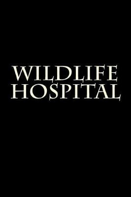 Wildlife Hospital - Notebook (Paperback): Wild Pages Press