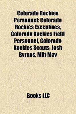 Colorado Rockies Personnel - Colorado Rockies Executives, Colorado Rockies Field Personnel, Colorado Rockies Scouts, Josh...