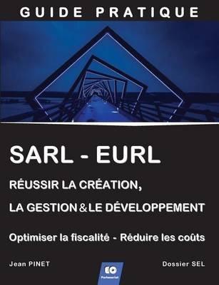 Sarl - Eurl - Reussir La Creation, La Gestion & Le Developpement (+ Optimiser La Fiscalite - Reduire Les Couts) (French,...