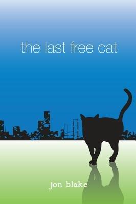 The Last Free Cat (Electronic book text, Digital Original ed.): Jon Blake