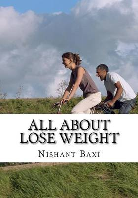 All about Lose Weight (Paperback): MR Nishant K Baxi