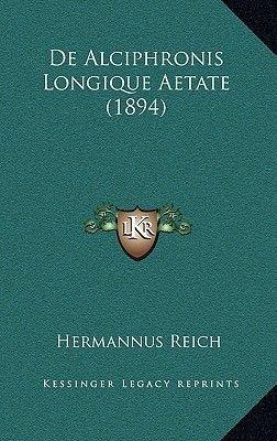 de Alciphronis Longique Aetate (1894) (Latin, Hardcover): Hermannus Reich