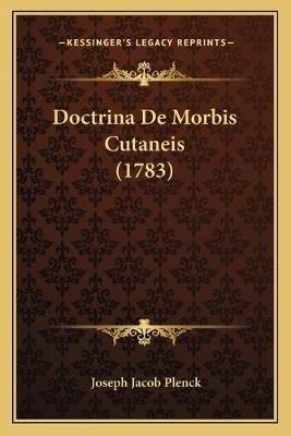 Doctrina de Morbis Cutaneis (1783) (Latin, Paperback): Joseph Jacob Plenck