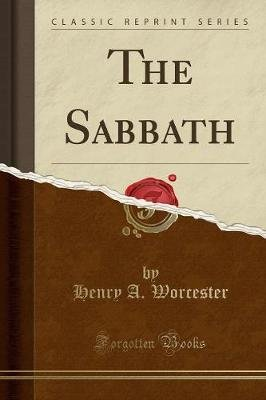 The Sabbath (Classic Reprint) (Paperback): Henry A. Worcester