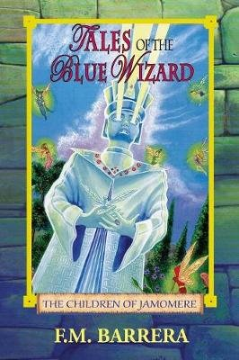 Tales of the Blue Wizard - The Children of Jamomere (Paperback, illustrated edition): F M Barrera