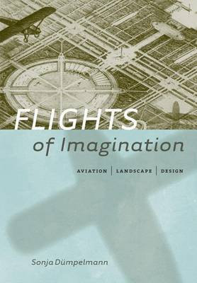 Flights of Imagination - Aviation, Landscape, Design (Hardcover): Sonja Dumpelmann
