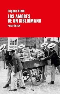 Los Amores de Un Bibliomano (Spanish, Paperback): Eugene Field
